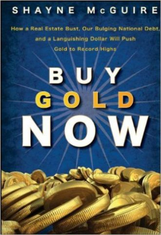 Buy Gold Now How a Real Estate Bust Our Bulging National Debt and the Languishing Dollar Will Push Gold to Record Highs