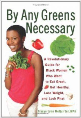 By Any Greens Necessary A Revolutionary Guide for Black Women Who Want to Eat Great Get Healthy Lose Weight and Look Phat