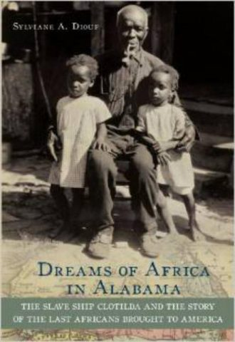 Dreams-of-Africa-in-Alabama-The-Slave-Ship-Clotilda-and-the-Story-of-the-Last-Africans-Brought-to-America-1.jpg