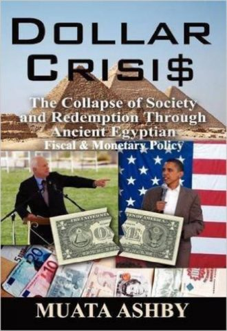Dollar Crisis The Collapse of Society and Redemption Through Ancient Egyptian Monetary Policy by Muata Ashby