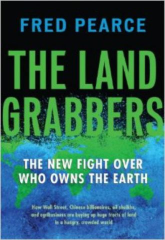 The Land Grabbers The New Fight over Who Owns the Earth