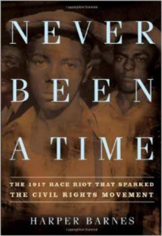 Never Been a Time The 1917 Race Riot That Sparked the Civil Rights Movement