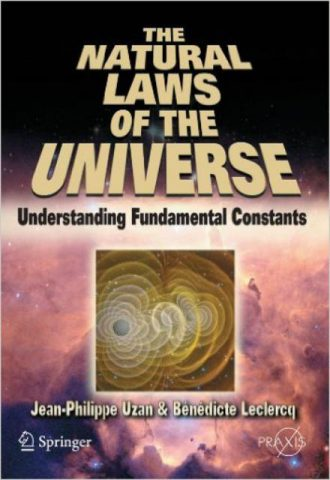 The Natural Laws of the Universe Understanding Fundamental Constants