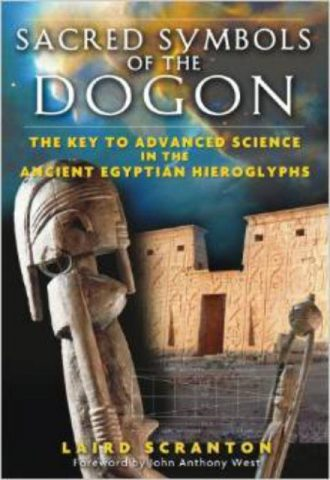 Sacred Symbols of the Dogon The Key to Advanced Science in the Ancient Egyptian Hieroglyphs
