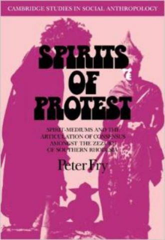 Spirits of Protest Spirit-Mediums and the Articulation of Consensus among the Zezuru of Southern Rhodesia