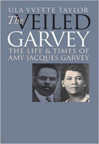 The Veiled Garvey The Life and Times of Amy Jacques Garvey (Gender and American Culture)