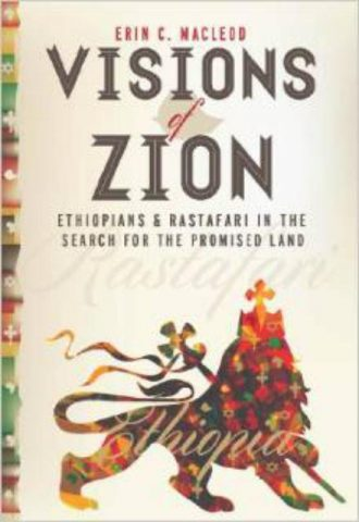 Visions of Zion Ethiopians and Rastafari in the Search for the Promised Land