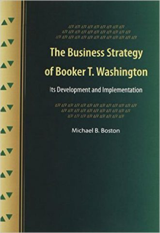 The Business Strategy of Booker T. Washington Its Development and Implementation