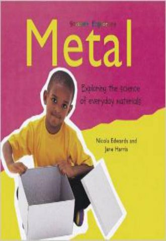 Metals Exploring the Science of Everyday Materials (Science Explorers)