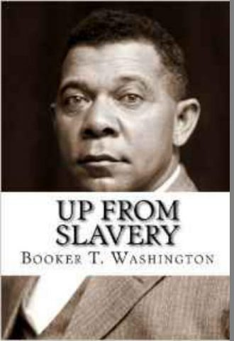 Up From Slavery - Booker T Washington Autobiography