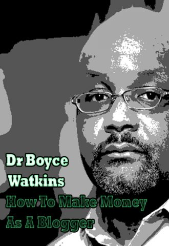 Dr Boyce Watkins -  How To Make Money As A Blogger Or Affiliate