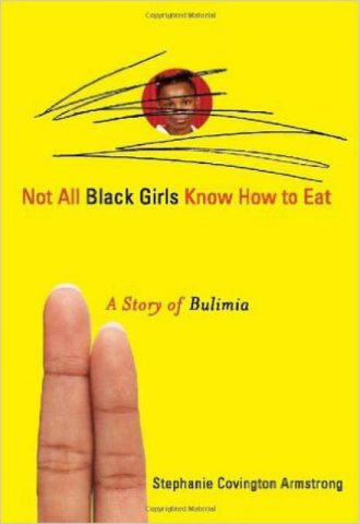 Not All Black Girls Know How to Eat - A Story of Bulimia