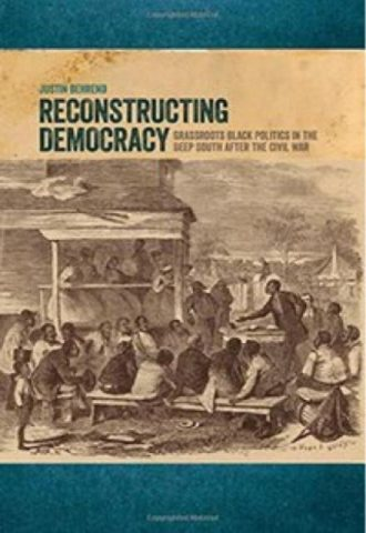 Reconstructing Democracy - Grassroots Black Politics in the Deep Southafter the Civil War