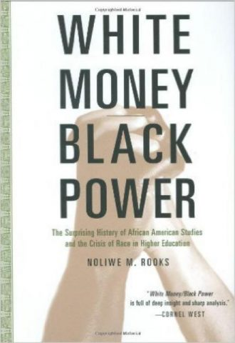 white-money-black-power-the-surprising-history-of-african-american-studies-and-the-crisis-of-race-in-higher-education