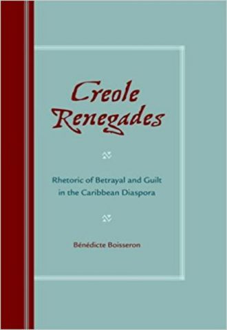 Creole Renegades Rhetoric of Betrayal and Guilt in the Caribbean Diaspora