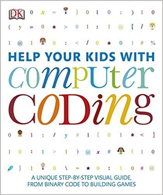 Help your kids with computer coding  a unique step-by-step visual guide, from binary code to building games