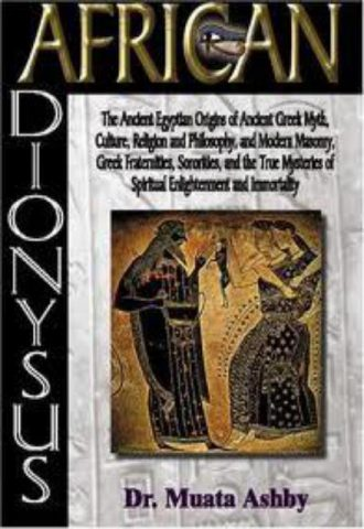 AFRICAN DIONYSUS FROM EGYPT TO GREECE The Kamitan Origins of Greek Culture and Religion