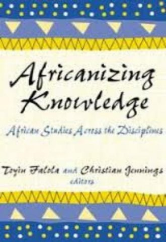 Africanizing Knowledge African Studies across the Disciplines