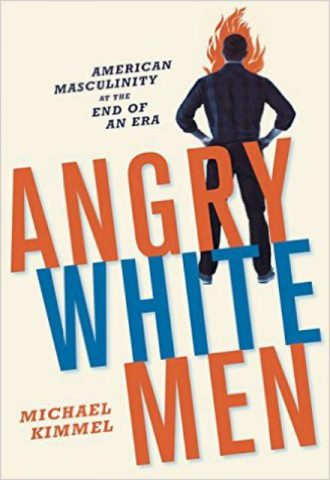 Angry White Men American Masculinity at the End of an Era