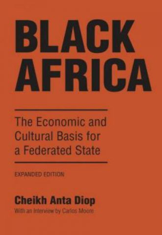 Black Africa The Economic and Cultural Basis for a Federated State by Cheikh Anta Diop