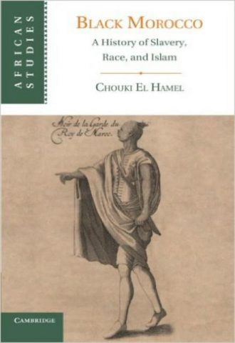 Black Morocco A History of Slavery Race and Islam