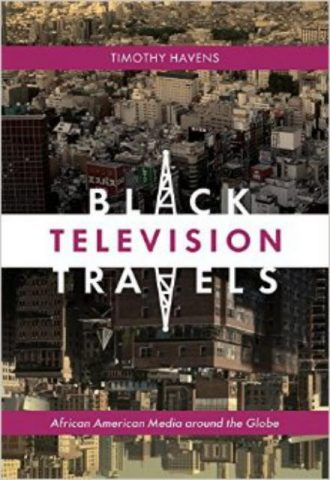 Black Television Travels African American Media around the Globe