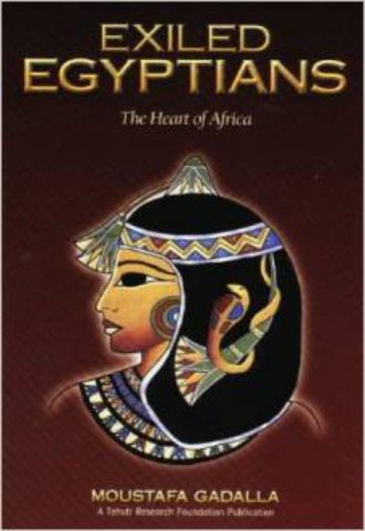 Exiled Egyptians The Heart of Africa by Moustafa Gadalla