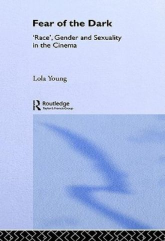 Fear of the Dark Race - Gender and Sexuality in the Cinema by Lola Young (1995)