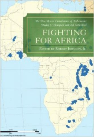 Fighting for Africa The Pan African Contributions of Ambassador Dudley J. Thompson and Bill Sutherland