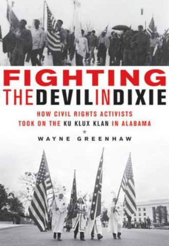 Fighting the Devil in Dixie How Civil Rights Activists Took on the Ku Klux Klan in Alabama