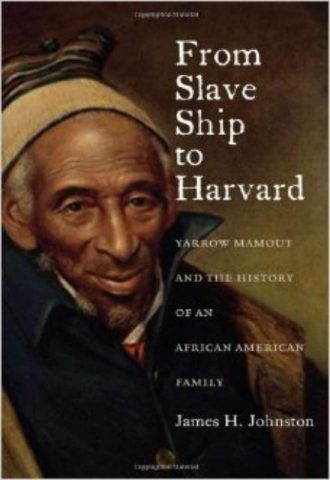 From Slave Ship to Harvard Yarrow Mamout and the History of an African American Family