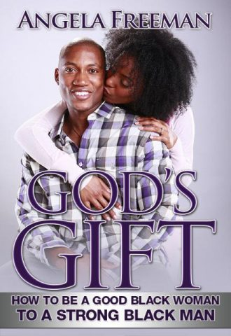 Gods Gift - How to Be a Good Black Woman to a Strong Black Man