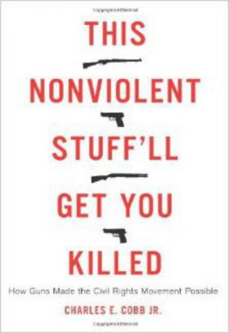 This Nonviolent Stuff'll Get You Killed - How Guns Made the Civil Rights Movement Possible