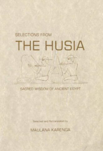 Selections from the Husia - Sacred Wisdom of Ancient Egypt by Maulana Karenga