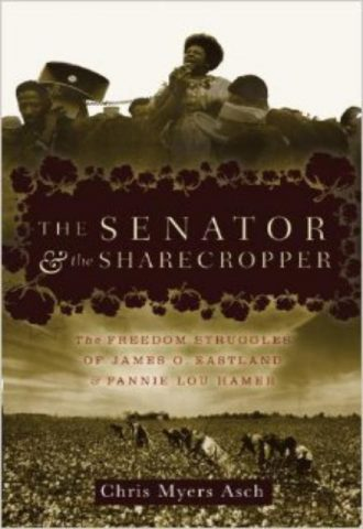 The Senator and the Sharecropper The Freedom Struggles of James O. Eastland and Fannie Lou Hamer