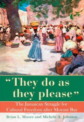 They Do as They Please The Jamaican Struggle for Cultural Freedom After Morant Bay