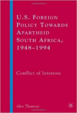U.S. Foreign Policy Towards Apartheid South Africa 1948 - 1994 Conflict of Interests