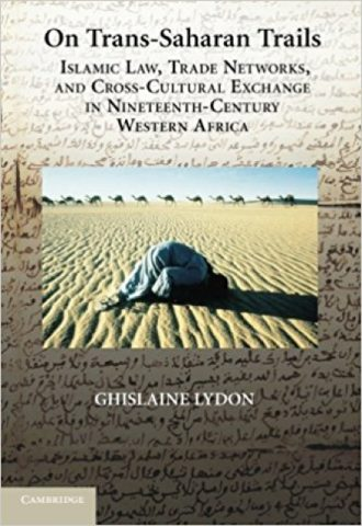 On Trans-Saharan Trails- Islamic Law, Trade Networks, and Cross-Cultural Exchange in Nineteenth-Century Western Africa by Ghislaine Lydon_440x640