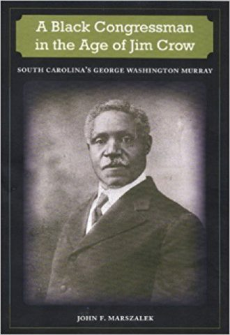 A Black Congressman in the Age of Jim Crow- South Carolina's George Washington Murray_440x640