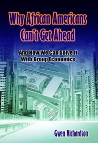 Why African Americans Can't Get Ahead- And How We Can Solve It With Group Economics_440x640