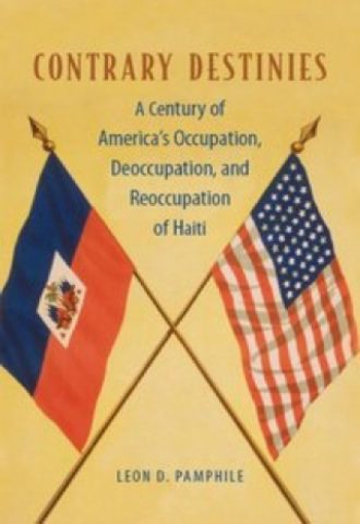 Contrary Destinies- A Century of America's Occupation, Deoccupation,and Reoccupation of Haiti_440x640