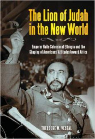 Lion of Judah in the New World - Emperor Haile Selassie of Ethiopia and the Shaping of Americans' Attitudes toward Africa