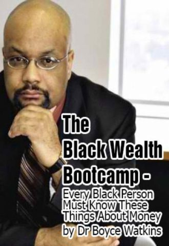 The Black Wealth Bootcamp - Every Black Person Must Know These Things About Money by Dr Boyce Watkins