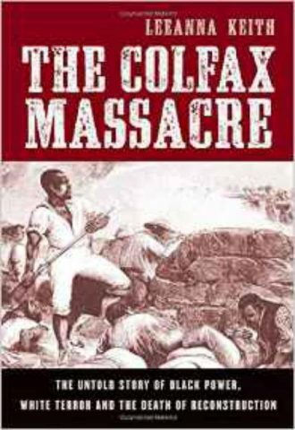 the-colfax-massacre-the-untold-story-of-black-power-white-terror-and-the-death-of-reconstruction