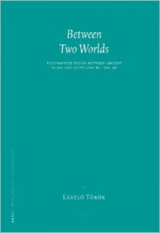 Between Two Worlds The Frontier Region Between Ancient Nubia and Egypt 3700 BC AD 500