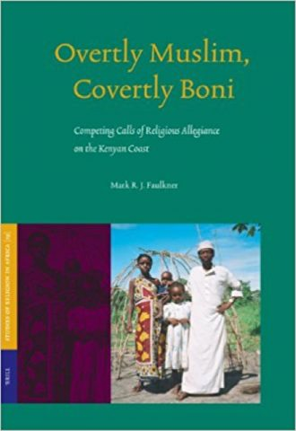 Overtly Muslim, Covertly Boni- Competing Calls of Religious Allegiance on the Kenyan Coast by Mark R. J. Faulkner_440x640